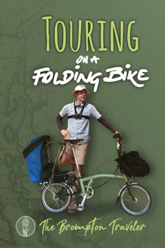 Touring On A Folding Bike: A manual on bike touring with folding bikes