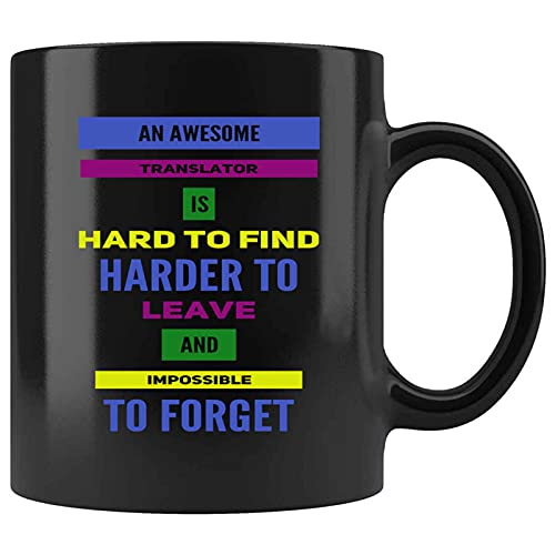 Funny AN AWESOME TRANSLATOR IS HARD TO FIND HARDER TO LEAVE AND IMPOSSIBLE TO FORGET Present For Birthday,Anniversary,Father's Day 11 Oz Black Coffee Mug