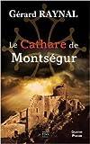 Le cathare de Montsegur de Gérard Raynal ( 19 février 2015 ) - TDO Editions (19 février 2015) - 19/02/2015