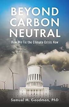 Beyond Carbon Neutral: How We Fix the Climate Crisis Now by [Samuel M. Goodman]