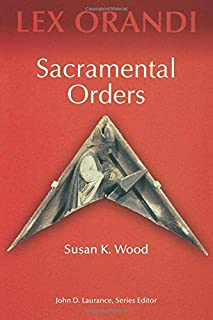 Sacramental Orders: The Bible, Ecology, and Worship (Lex Orandi Series)