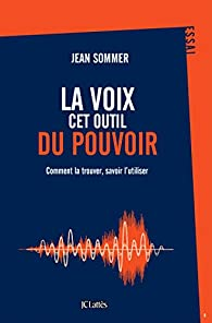 La voix, cet outil du pouvoir par Jean Sommer
