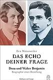 Das Echo deiner Frage: Dora und Walter Benjamin - Biographie einer Beziehung - Eva Weissweiler