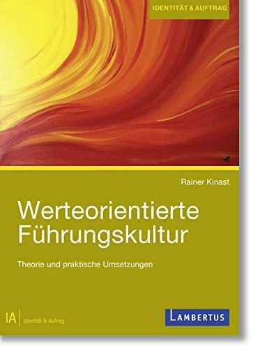 Werteorientierte Führungskultur: Theorie und praktische Umsetzungen (Identität und Auftrag 4)