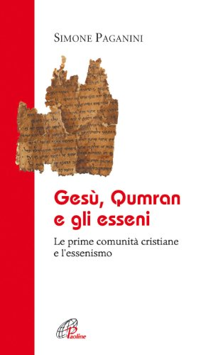 Gesù Qumran e gli Esseni. Le prime comunità cristiane e l'essenismo