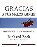 Gracias a tus malos padres: Lecciones de una infancia difícil (Spanish Edition)