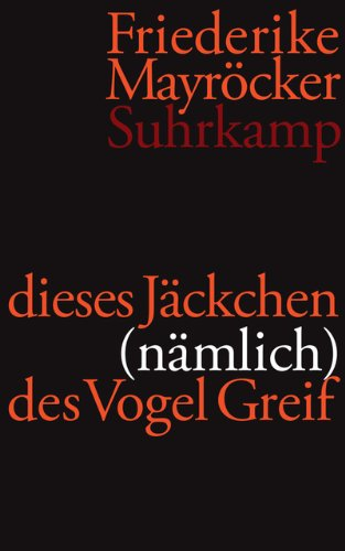 dieses Jäckchen (nämlich) des Vogel Greif: Gedichte 2004-2009