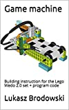 Game machine: Building instruction for the Lego Wedo 2.0 set + program code (English Edition)