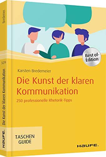 Die Kunst der klaren Kommunikation: 250 professionelle Rhetorik-Tipps (Haufe TaschenGuide)