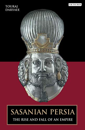 Sasanian Persia: The Rise and Fall of an Empire (International Library of Iranian Studies)