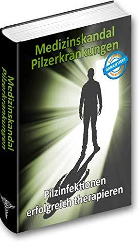 Medizinskandal Pilzerkrankungen: Pilzinfektionen erfolgreich therapieren
