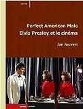 Perfect American Male. Elvis Presley et le Cinema
