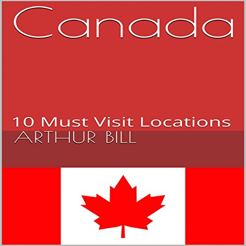 Canada: 10 Must Visit Locations audiobook cover art