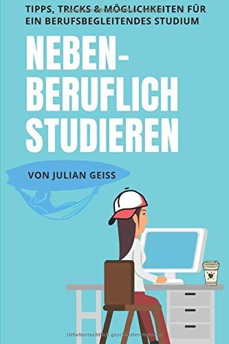 Nebenberuflich Studieren: Tipps, Tricks und Möglichkeiten für ein berufsbegleitendes Studium