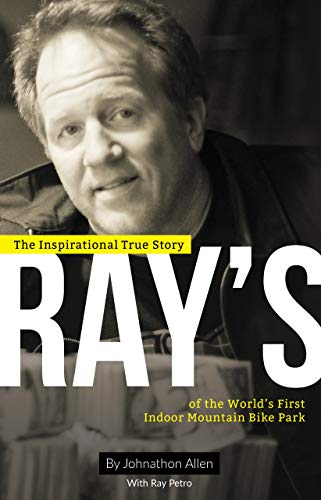 Ray\'s: The Inspirational True Story of The World\'s First Indoor Mountain Bike Park (English Edition)