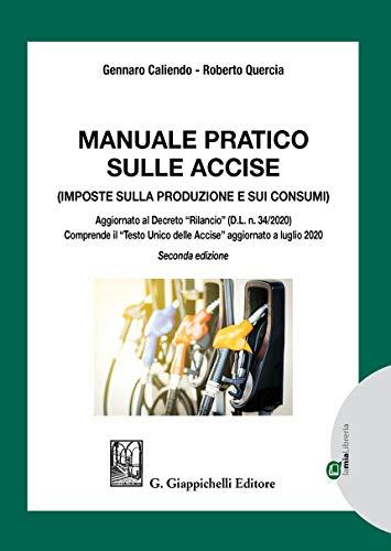 Manuale pratico sulle accise. Imposte sulla produzione e sui consumi