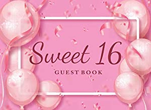 Sweet 16 Guest Book: Pink Balloon Background Cover Design, Party Sweet 16th Birthday Sign In, Wishes, Messages, and Commen...