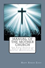 Manual of The Mother Church: The First Church of Christ Scientist In Boston, Massachusetts