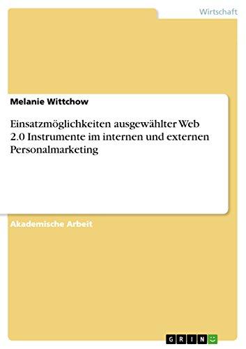 Einsatzmöglichkeiten ausgewählter Web 2.0 Instrumente im internen und externen Personalmarketing