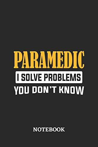 Paramedic I Solve Problems You Don't Know Notebook: 6x9 inches - 110 ruled, lined pages • Greatest Passionate Office Job Journal Utility • Gift, Present Idea