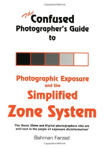The Confused Photographer's Guide to Photographic Exposure and the Simplified Zone System