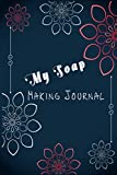 My Soap Making journal: Organic soap making record book .