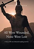 All Were Wounded, None Were Lost: A story of the two thousand stripling warriors.