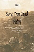 Stories From Church History, Volume 2: Inspiring Stories of Faith, Struggle and Triumph