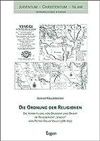 Die Ordnung Der Religionen: Die Vermittlung Von Okzident Und Orient Im Reisebericht Viaggi Von Pietro Della Valle 1586-1652