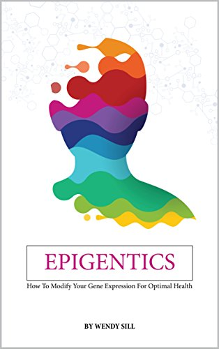 Epigentics: How to Modify Your Gene Expression For Optimal H