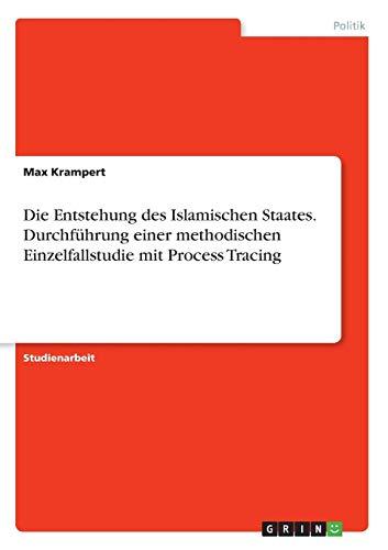 Die Entstehung des Islamischen Staates. Durchführung  einer methodischen Einzelfallstudie mit Process Tracing
