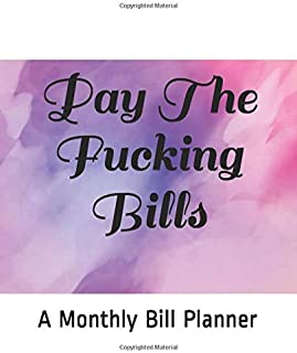 Pay The Fucking Bills: Monthly Bill Planner and Organizer, Funny Monthly Bill and Household Expense Tracker (Simple Monthly Bill Planners)