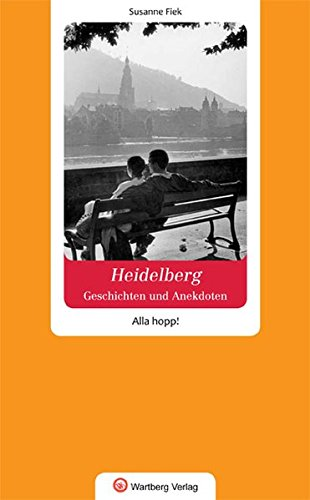 Heidelberg - Geschichten und Anekdoten. Alla hopp!