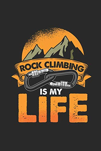 """Rock Climbing Is My Life: Climbing Notebook, Blank Lined (6"""" x 9"""" - 120 pages) ~ Sports Themed Notebook for Daily Journal, Diary, and Gift"""
