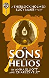 The Sons of Helios: A Sherlock and Lucy Short Story (The Sherlock and Lucy Mystery Series Book 13)