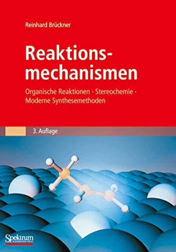 Reaktionsmechanismen: Organische Reaktionen, Stereochemie, Moderne Synthesemethoden (Sav Chemie)