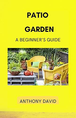 Patio Garden: A Beginner's Guide