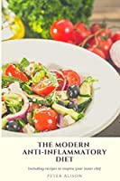 The Modern Anti-Inflammatory Diet: 500 Delicious and Nutritious Recipes to Heal Your Immune System, Fight Rheumatism and Osteoarthritis