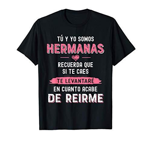 Tú y yo somos hermanas recuerda que si te caes camiseta Camiseta