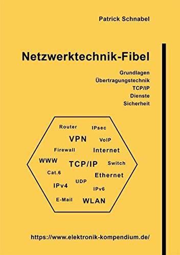 Netzwerktechnik-Fibel: Netzwerke, Ethernet, WLAN, TCP/IP, Protokolle und Sicherheit