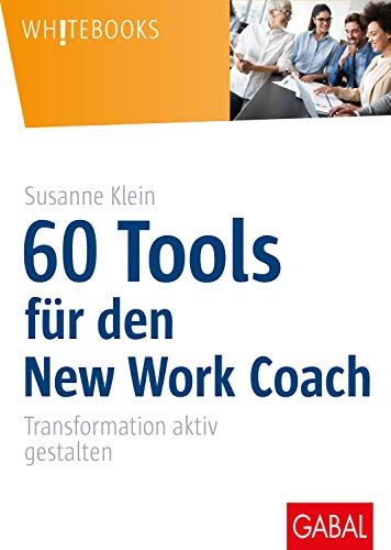 60 Tools für den New Work Coach: Transformation aktiv gestalten (Whitebooks)