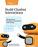 Pritchett, D: Build Chatbot Interactions: Responsive, Intuitive Interfaces with Ruby - Daniel Pritchett