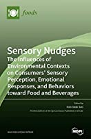 Sensory Nudges: The Influences of Environmental Contexts on Consumers' Sensory Perception, Emotional Responses, and Behaviors toward Food and Beverages