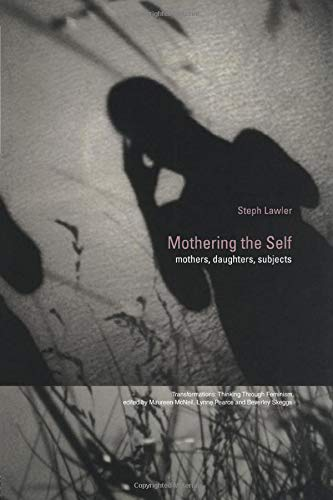 Mothering the Self: Mothers, Daughters, Subjects (Transformations)