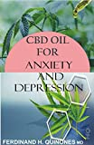 CBD OIL FOR ANXIETY AND DEPRESSION: A complete guide to using cbd oil for anxiety and depression