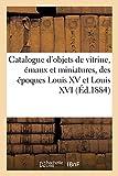 Catalogue d'objets de vitrine, émaux et miniatures, des époques Louis XV et Louis XVI