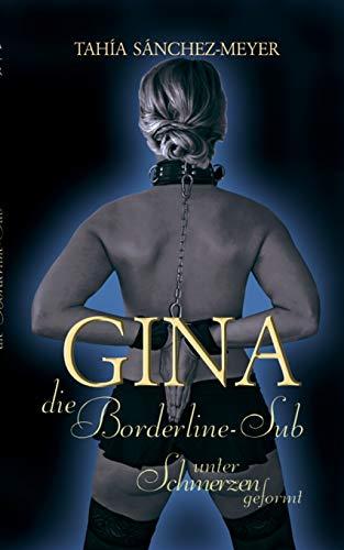 Gina, die Borderline-Sub: Unter Schmerzen geformt