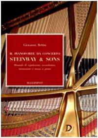 Il pianoforte da concerto Steinway & Sons. Manuale di regolazione, accordatura, intonazione e messa a punto