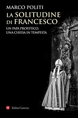 La solitudine di Francesco: Un papa profetico, una Chiesa in tempesta (Italian Edition)
