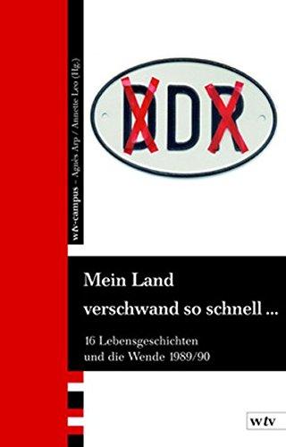 Mein Land verschwand so schnell...: Sechzehn Lebensgeschichten und die Wende 1989/90: 16 Lebensgeschichten und die Wende 1989/90